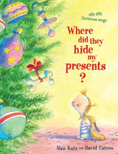 Where Did They Hide My Presents?: Silly Dilly Christmas Songs by Alan Katz.