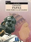 Cien Grandes Papas Desde Pedro a la Actualidad  [Spanish]