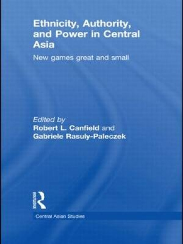 Ethnicity, Authority, and Power in Central Asia: New Games Great and Small (Cent