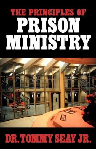 The Principles of Prison Ministry by Tommy Seay Jr.