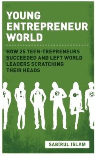 Young Entrepreneur World: How 25 Teen-Trepreneurs Succeeded and Left World Leade