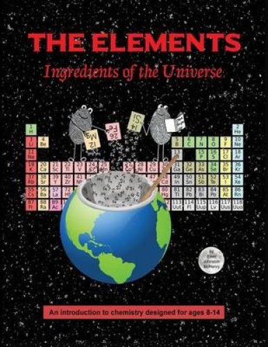 The Elements; Ingredients of the Universe by Ellen Johnston McHenry.