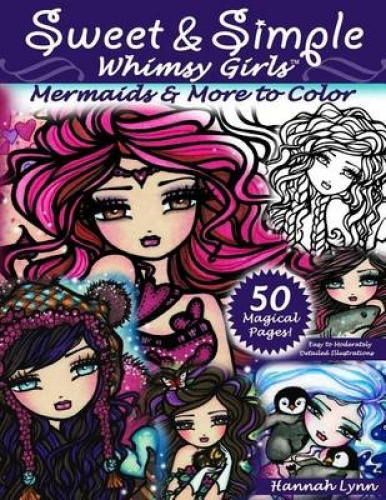 Sweet & Simple Whimsy Girls  : Mermaids and More to Color by Hannah Lynn.